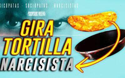 Vuelta de tortilla ( Manipulación Narcisista )